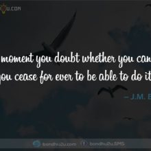 The moment you doubt whether you can fly