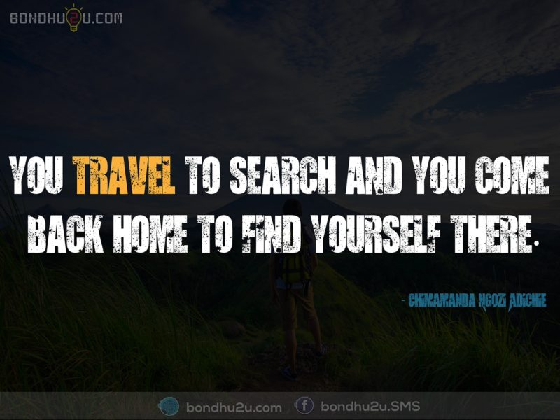 YOU TRAVEL TO SEARCH AND YOU COME